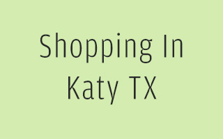 Shopping In Katy | Shops Stores and Outlets