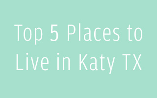 Top 5 Places to Live in Katy TX